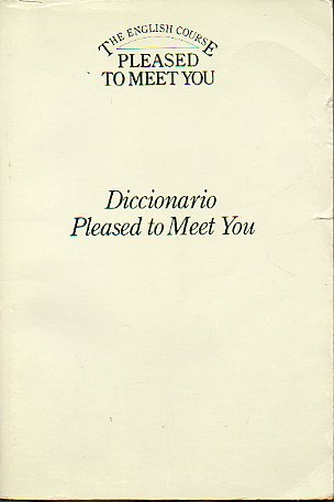 DICCIONARIO. PLEASED TO MEET YOU.