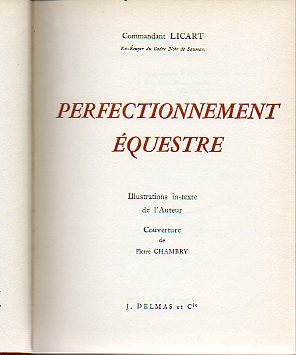 PERFECTIONNEMENT ÉQUESTRE. Illustrations in-texte de l ´Auteur.