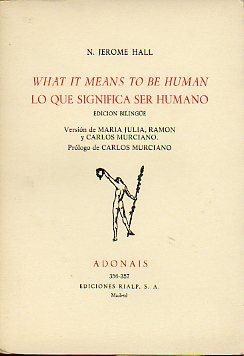 LO QUE SIGNIFICA SER HUMANO. WHAT IT MEANS TO BE HUMAN.