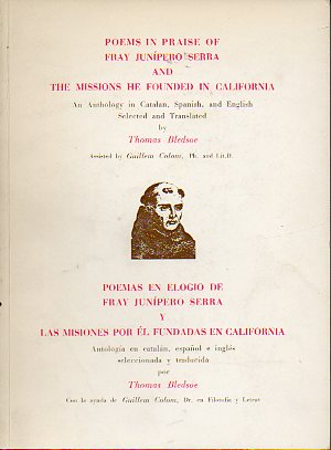 POEMS IN PRAISE OF FRAY JUNÍPERO SERRA AND THE MISSIONS HE FOUNDED IN CALIFORNIA. An Anthology in Catalan, Spanish, and English selected and translate