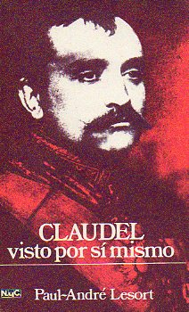 PAUL CLAUDEL VISTO POR SÍ MISMO.