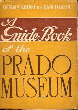 A GUIDE BOOK OF THE PRADO MUSEUM. A critical and historical study. With 48 Illustrations.