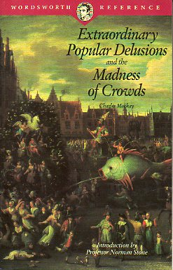 EXTRAORDINARY POPULAR DELUSIONS AND THE MADNESS OF CROWDS. Introduction by Norman Stone.