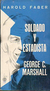 GENERAL GEORGE C. MARSHALL. SOLDADO Y ESTADISTA.