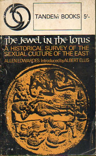 THE JEWEL IN THE LOTUS. A historical survey of the sexual culture of the East. Introduced by Albert Ellis.