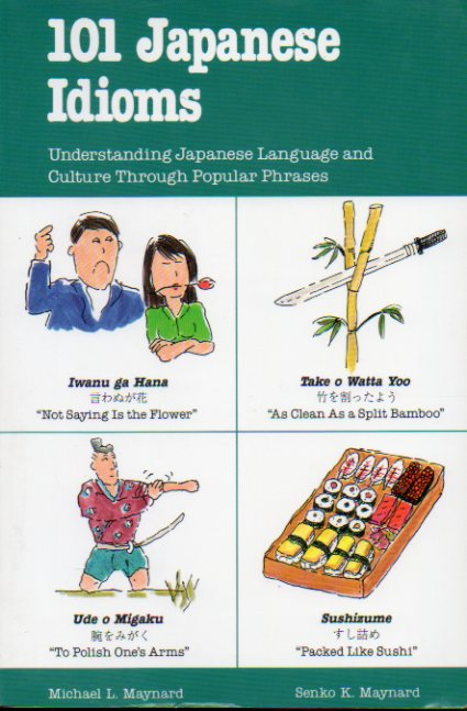 101 JAPANESE IDIOMS. Understanding Japanese Language and Culture Through Popular Phrases.