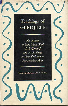 TEACHINGS OF GURDJIEFF. THE JOURNAL OF A PUPIL. An account of some years with G. I. Gurdjieff and A. R. Orage in New York and at Fontainebleau-Avon. 1