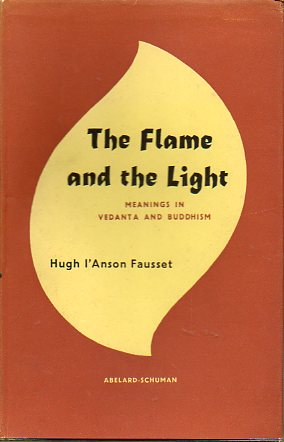 THE FLAME AND THE LIGHT. Meanings in Vedanta and Buddhism. 1ª ed.