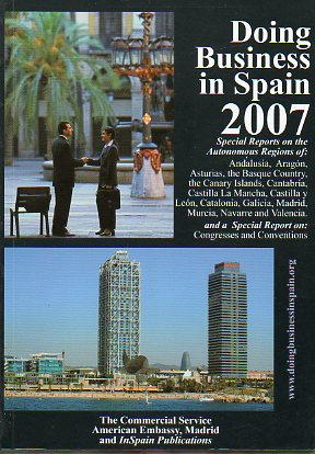 DOING BUSINESS IN SPAIN 2007. Special Reports on the Autonomic Regios of Andalusia, Aragon, Asturias, the Basque Country, the Canary Islands, Cantabri