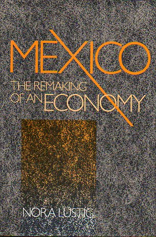 MEXICO. THE REMAKING OF AN ECONOMY.