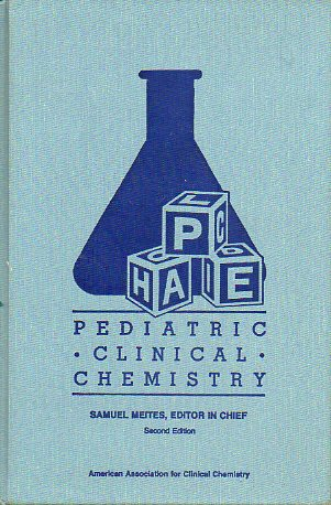 PEDIATRIC CLINICAL CHEMISTRY. A Survey of Reference (Normal) Values, Methods, and Instrumentation, with Commentary. 2ª ed.