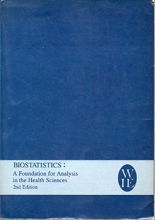 BIOSTATISTICS: A FOUNDATION FOR ANALYSIS IN THE HEALTH SCIENCES. Second Edition.