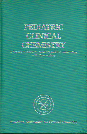 PEDIATRIC CLINICAL CHEMISTRY. A Survey of Normals, Methods, and Instrumentation, with Commentary.