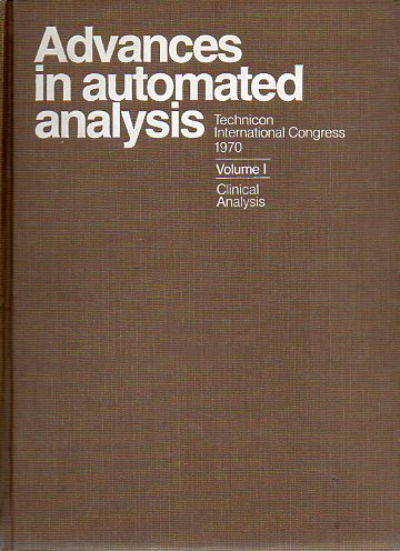 ADVANCED IN AUTOMATED ANALYSIS. Technicon International Congress 1970. Volume I. CLINICAL ANALYSIS.