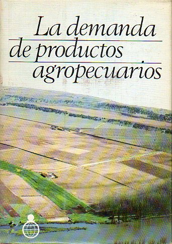 LA DEMANDA DE PRODUCTOS AGROPECUARIOS.