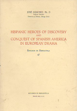 HISPANIC HEROES OF DISCOVERY AND CONQUEST SPANISH AMERICA IN EUROPEAN DRAMA.