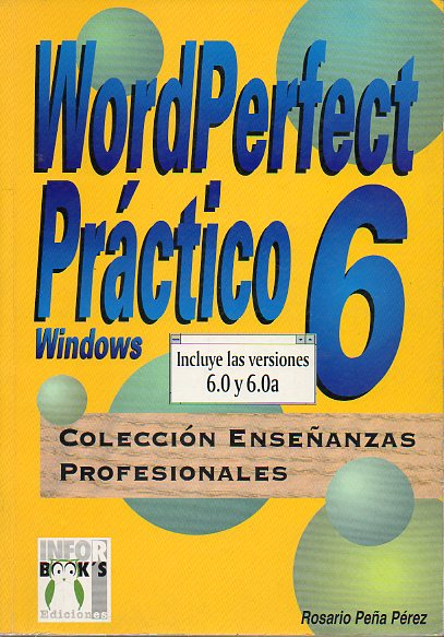 WORDPERFECT PRÁCTICO WINDOWS 6. Incluye las versiones 6.0 y 6.0a.
