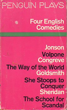 FOUR ENGLISH COMEDIES: JONSON: VOLPONE / CONGREVE: THE WAY OF THE WORLD / GOLDSMITH: TEH STOOPS TO CONQUER / SHERIDAN: THE SCHOOL FOR SCANDAL.