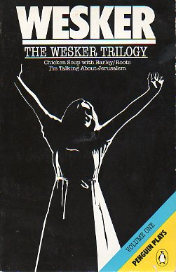 THE WESKER TRILOGY: CHICKEN SOUP WITH BARLEY / ROOTS / I´M TALKING ABOUT JERUSALEM.
