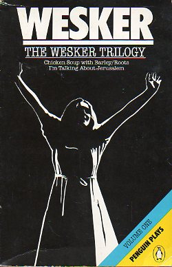 THE WESKER TRILOGY. Volume 1. CHICKEN SOUP WITH BARLEY / ROOTS / I´M TALKING ABOUT JERUSALEM.