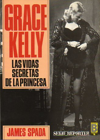 GRACE KELLY. LAS VIDAS SECRETAS DE LA PRINCESA.