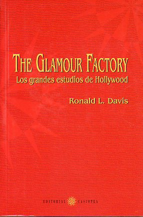 THE GLAMOUR FACTORY. LOS GRANDES ESTUDIOS DE HOLLYWOOD.
