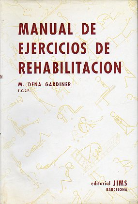 MANUAL DE EJERCICIOS DE REHABILITACIÓN (CINESITERAPIA). Con 182 figs.