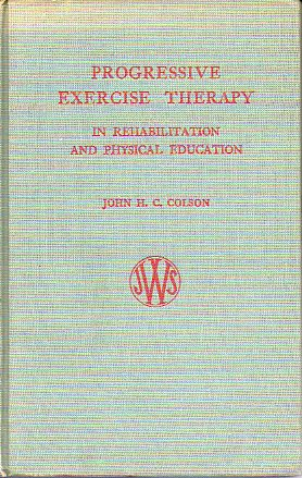 PROGRESSIVE EXERCISE THERAPY IN REHABILITATION AND PHYSICAL EDUCATION. With a foreword by J. M. P. Clark.