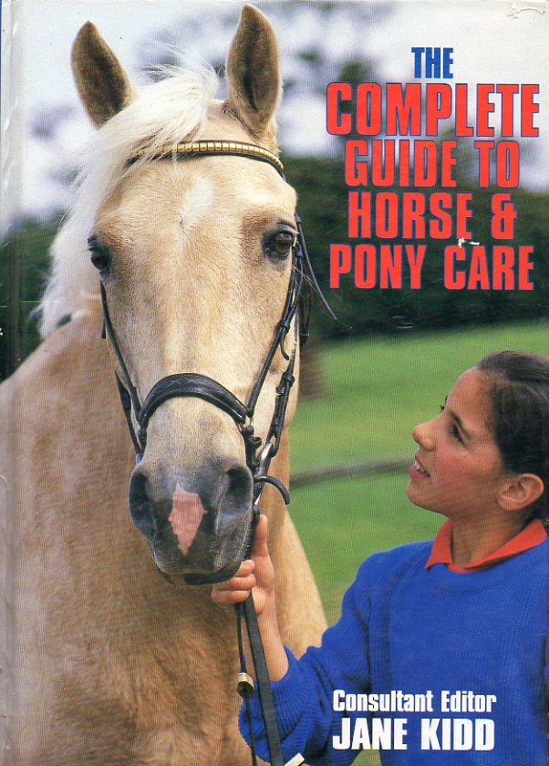 THE COMPLETE GUIDE TO HORSE AND PONY CARE.