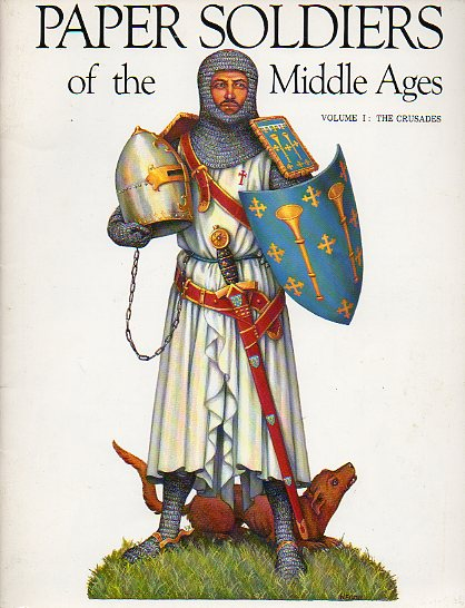 PAPER SOLDIERS OF THE MIDDLE AGES. Vol. I. THE CRUSADES.