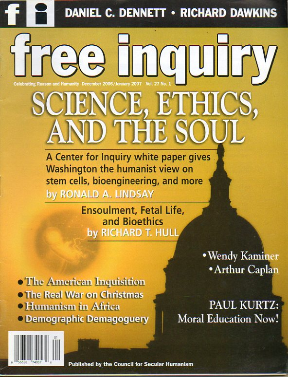 FREE INQUIRY. Vol. 27. Nº 1. Ronald A. Lindasy: Science, Ethics, and the Soul. Tom Flynn: The new hate speech. Arthur Caplan: The ethics of forced dru
