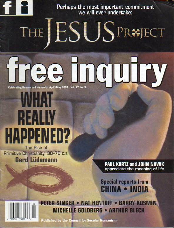 FREE INQUIRY. Vol. 27. Nº 3. Tom Flynn: The Jesus Project. David Koepsell: Against Solipsism. Peter Singer: A case of  Veganism. Gerd Lüdemann: Teh ri