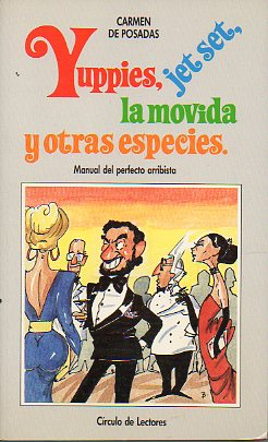 YUPPIES, JET SET, LA MOVIDA Y OTRAS ESPECIES. Manual del perfecto arribista.