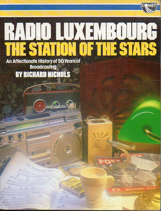 RADIO LUXEMBOURG, THE STATION OF THE STARS. An Affectionate History of 50 Years of Broadcasting, by...