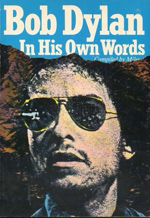 BOB DYLAN IN HIS OWN WORDS. Compiled by Miles. Designed by Pierre Neville.