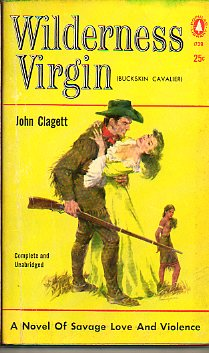 WILDERNESS VIRGIN (BUCKSKIN CAVALIER). A Novel of Savage Love and Violence.