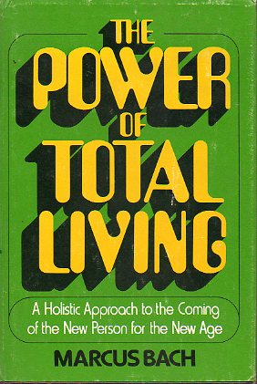 THE POWER OF TOTAL LIVING. A Holistic Approach to the Coming of the New Person for the New Age. 1ª ed.