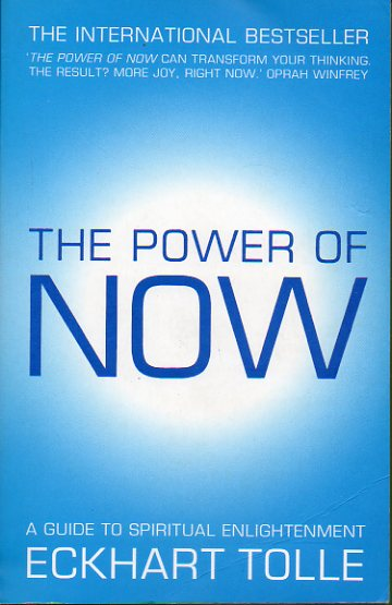 THE POWER OF NOW. A Guide to Spiritual Enlightenment.