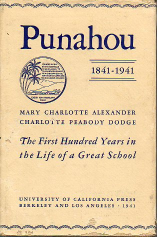PUNAHOU. 1841-1941. The first hundred years in the life of a great school.