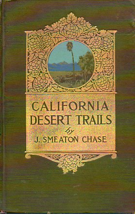 CALIFORNIA DESERT TRAILS. With illustrations from fotographs by the autor and a appendix of plants also hints on desert travelling.