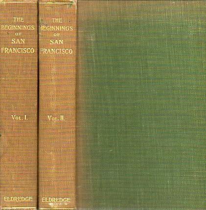 THE BEGINNINS OF SAN FRANCISCO FROM THE EXPEDITION O ANZA, 1774, TO THE CITY CHARTER OF APRUL 15, 1850. With Biographical and Other Notes. 2 Vols.