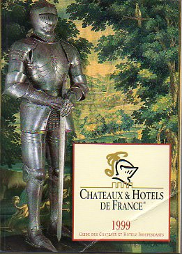 CHATEAUX & HOTELS DE FRANCE. Guide des Chateaux et Hotels Independants. 1999.