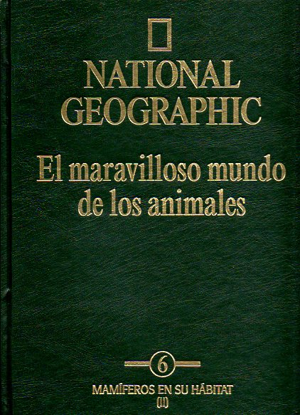 NATIONAL GEOGRAPHIC. EL MARAVILLOSO MUNDO DE LOS ANIMALES. Vol. 6.