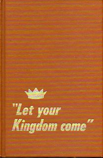 LET YOUR KINGDOM COME.