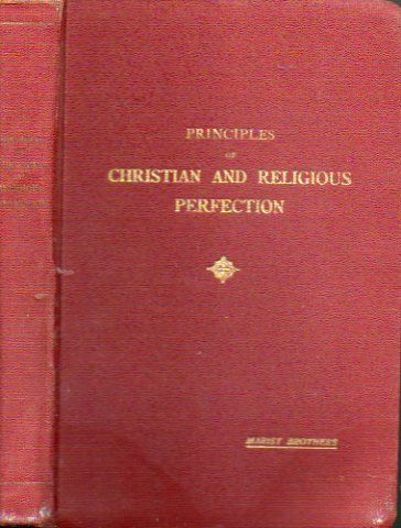 PRINCIPLES OF CHRISTIAN AND RELIGIOUS PERFECTION FOR THE USE OF THE M. B. OF THE SCHOOLS.