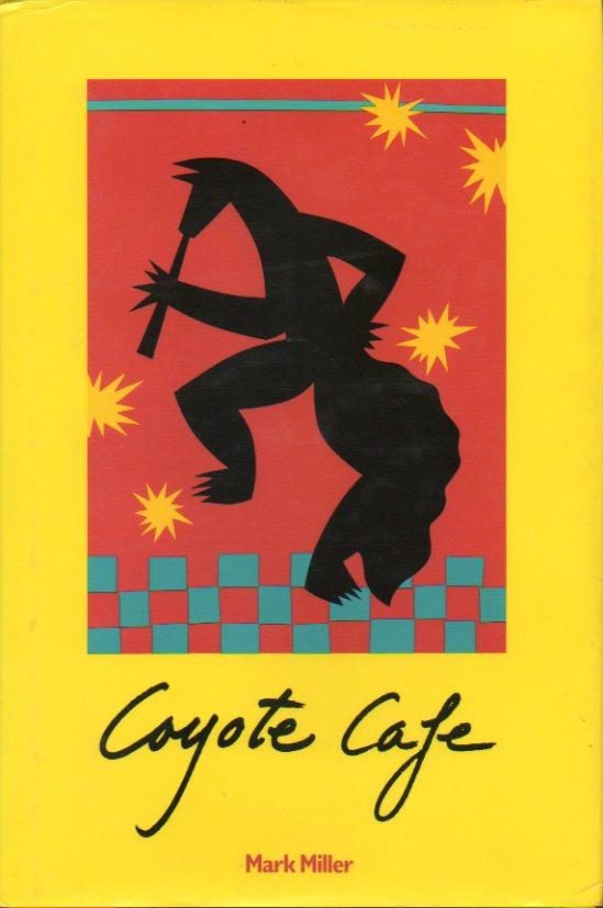 COYOTE CAFE. Foods fron the Great Southwest. Recipes from Coyote Cafe, Santa Fe, New Mexico.