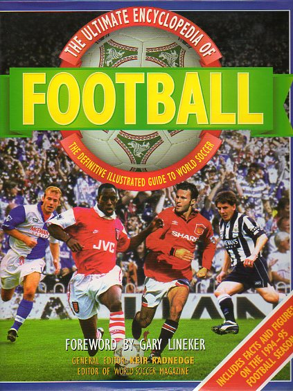 THE ULTIMATE ENCYCLOPEDIA OF FOOTBALL. Foreword by Gary Lineker.