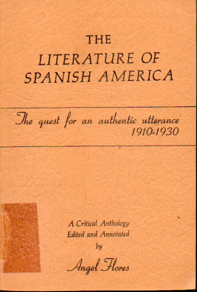 THE LITERATURE OF SPANISH AMERICA. The quest for an authentic utterance (1910-1930). A critical Anthology edited and anotated by... Con sellos y marca