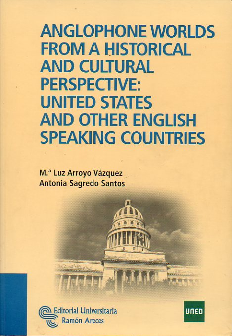 ANGLOPHONE WORLDS FROM A HISTORICAL AND CULTURAL PERSPECTIVE: UNITED STATES AND OTHER ENGLISH SPEAKING COUNTRIES.