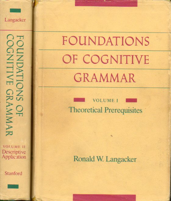 FOUNDATIONS OF COGNITIVE GRAMMAR. 2 vols. I. THEORETICAL PREREQUISITES. II. DESCRIPTIVE APPLICATION.